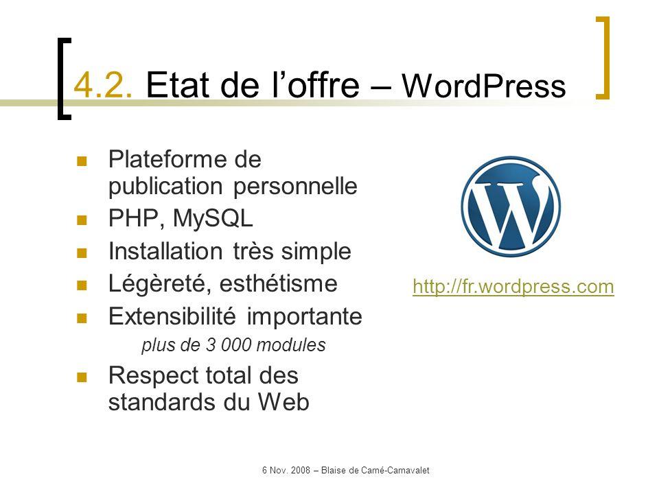 6 Nov. 2008 – Blaise de Carné-Carnavalet Plateforme de publication personnelle PHP, MySQL Installation très simple Légèreté, esthétisme Extensibilité