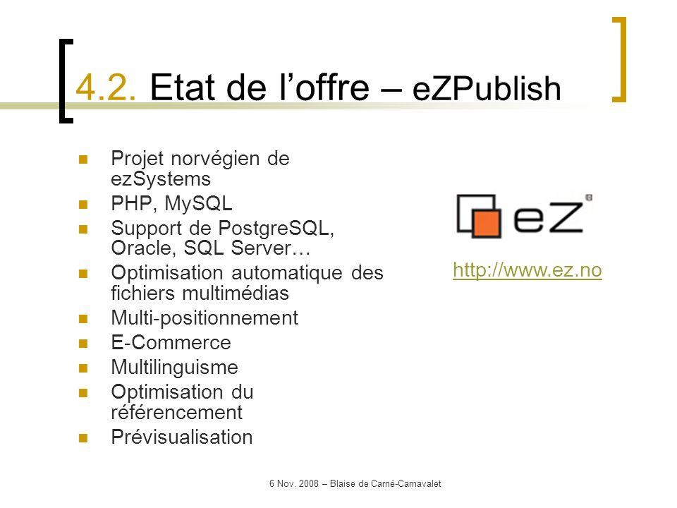 6 Nov. 2008 – Blaise de Carné-Carnavalet Projet norvégien de ezSystems PHP, MySQL Support de PostgreSQL, Oracle, SQL Server… Optimisation automatique