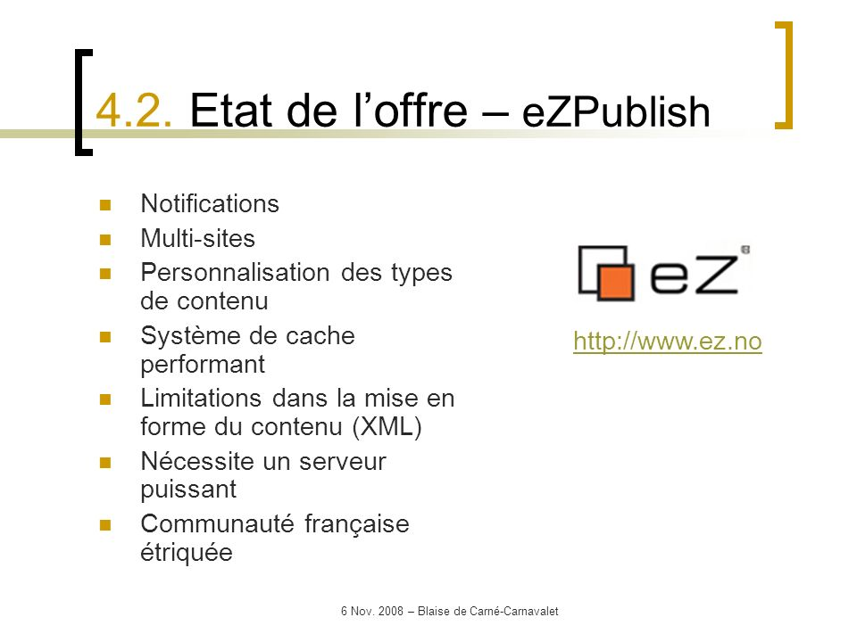 6 Nov. 2008 – Blaise de Carné-Carnavalet Notifications Multi-sites Personnalisation des types de contenu Système de cache performant Limitations dans