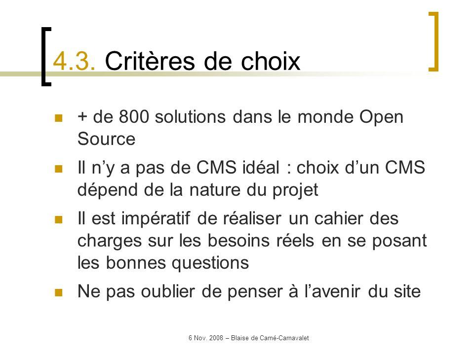 6 Nov. 2008 – Blaise de Carné-Carnavalet + de 800 solutions dans le monde Open Source Il ny a pas de CMS idéal : choix dun CMS dépend de la nature du
