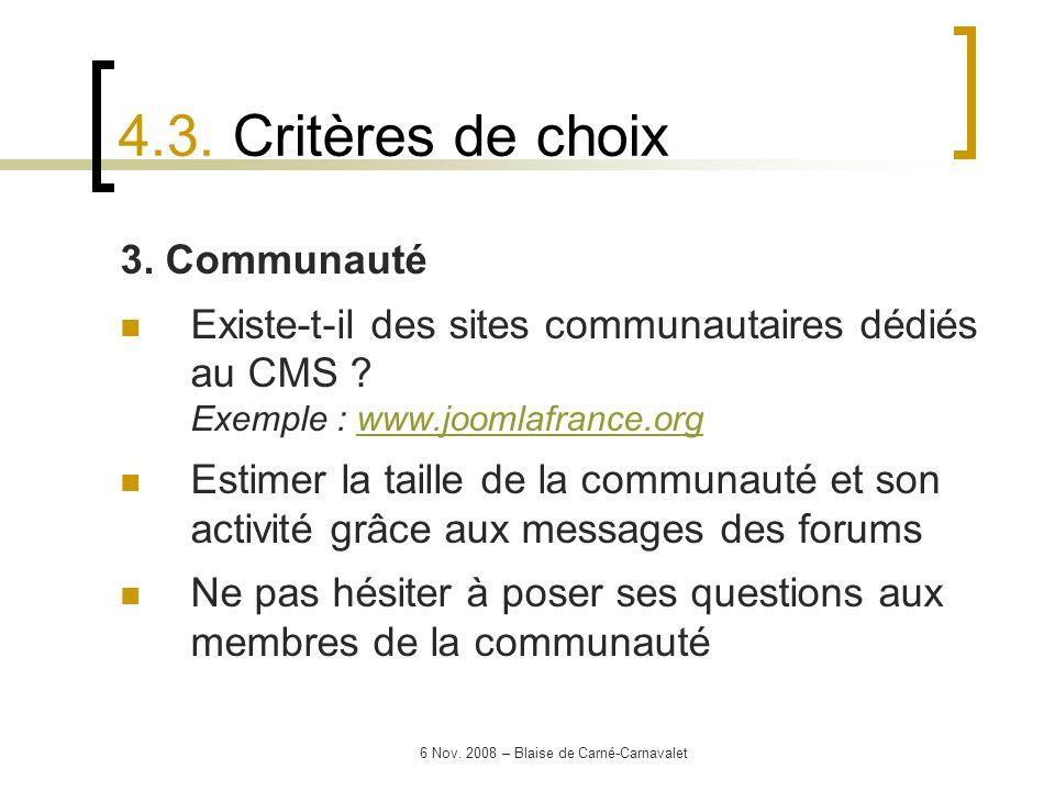 6 Nov. 2008 – Blaise de Carné-Carnavalet 3. Communauté Existe-t-il des sites communautaires dédiés au CMS ? Exemple : www.joomlafrance.orgwww.joomlafr