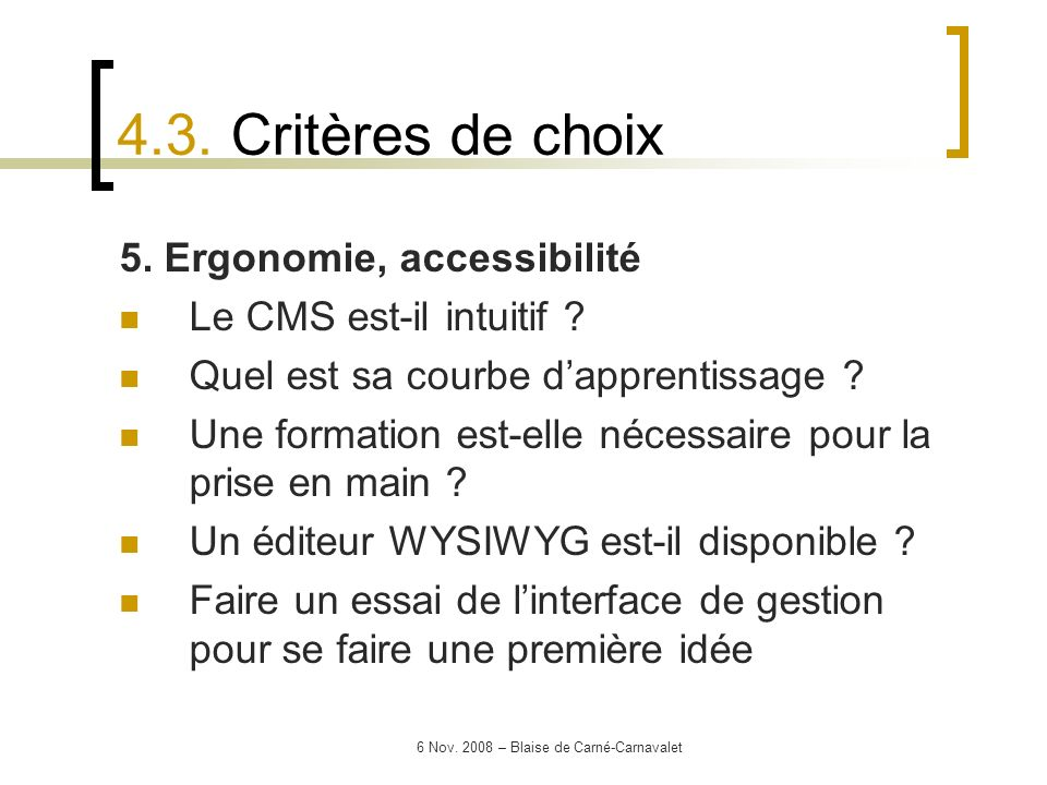 6 Nov. 2008 – Blaise de Carné-Carnavalet 5. Ergonomie, accessibilité Le CMS est-il intuitif ? Quel est sa courbe dapprentissage ? Une formation est-el