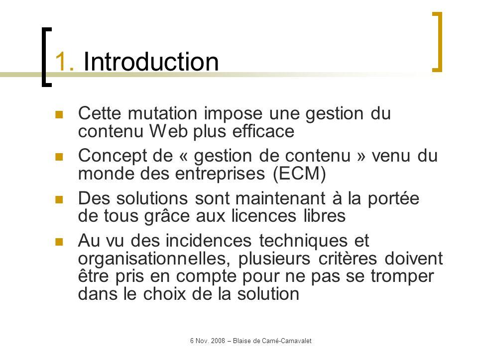6 Nov. 2008 – Blaise de Carné-Carnavalet Cette mutation impose une gestion du contenu Web plus efficace Concept de « gestion de contenu » venu du mond