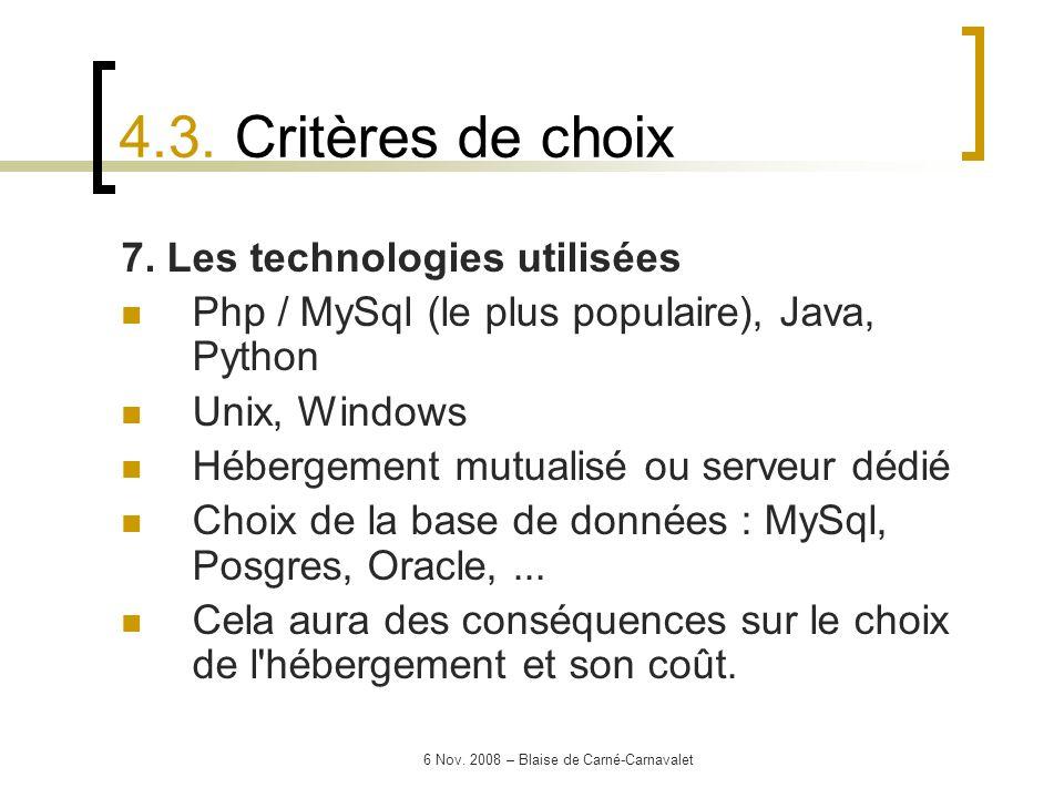 6 Nov. 2008 – Blaise de Carné-Carnavalet 7. Les technologies utilisées Php / MySql (le plus populaire), Java, Python Unix, Windows Hébergement mutuali