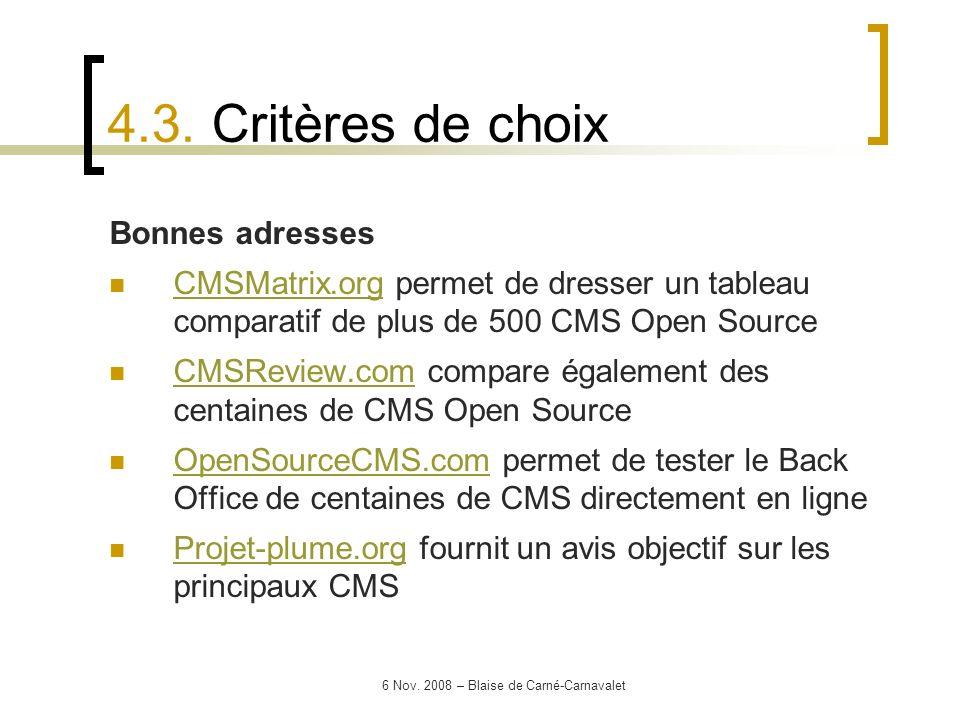 6 Nov. 2008 – Blaise de Carné-Carnavalet Bonnes adresses CMSMatrix.org permet de dresser un tableau comparatif de plus de 500 CMS Open Source CMSMatri