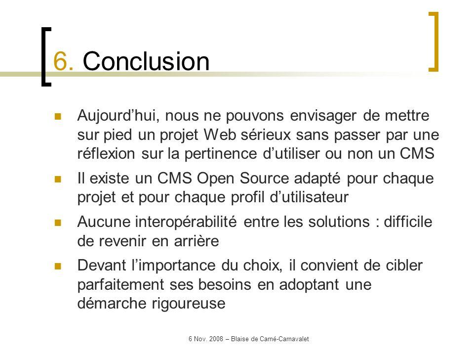 6 Nov. 2008 – Blaise de Carné-Carnavalet 6. Conclusion Aujourdhui, nous ne pouvons envisager de mettre sur pied un projet Web sérieux sans passer par