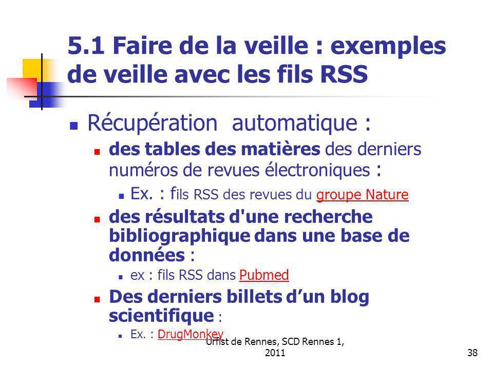 Urfist de Rennes, SCD Rennes 1, 201138 5.1 Faire de la veille : exemples de veille avec les fils RSS Récupération automatique : des tables des matières des derniers numéros de revues électroniques : Ex.