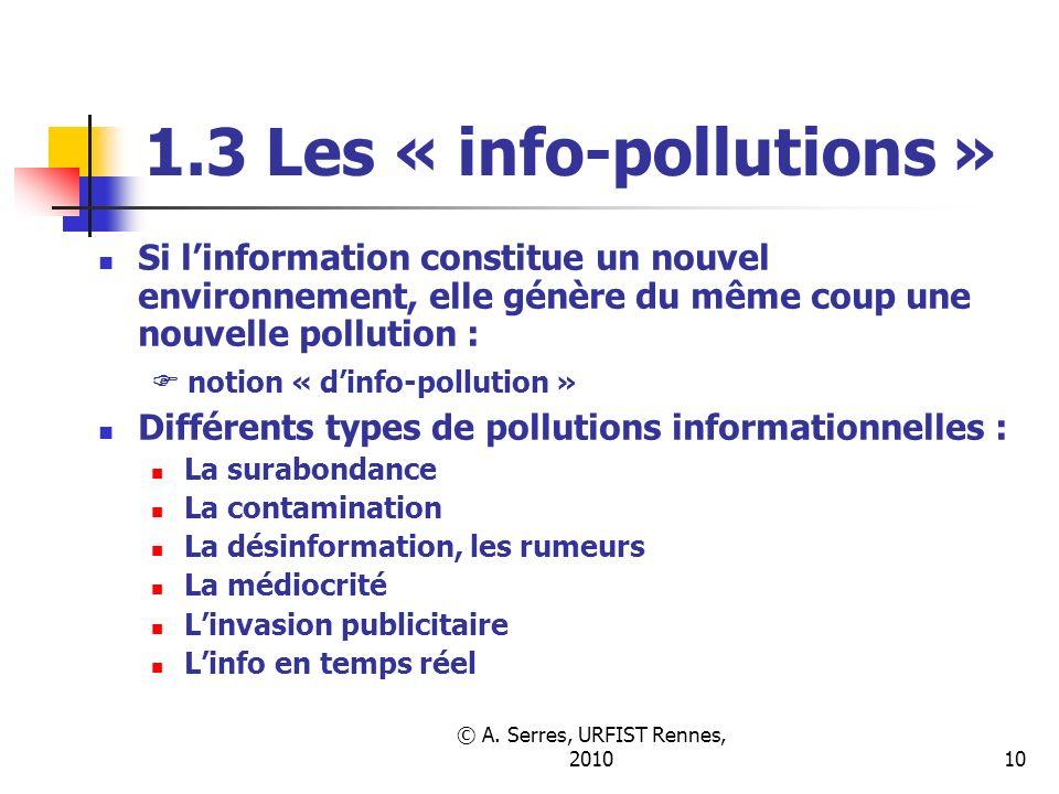 © A. Serres, URFIST Rennes, 201010 1.3 Les « info-pollutions » Si linformation constitue un nouvel environnement, elle génère du même coup une nouvell