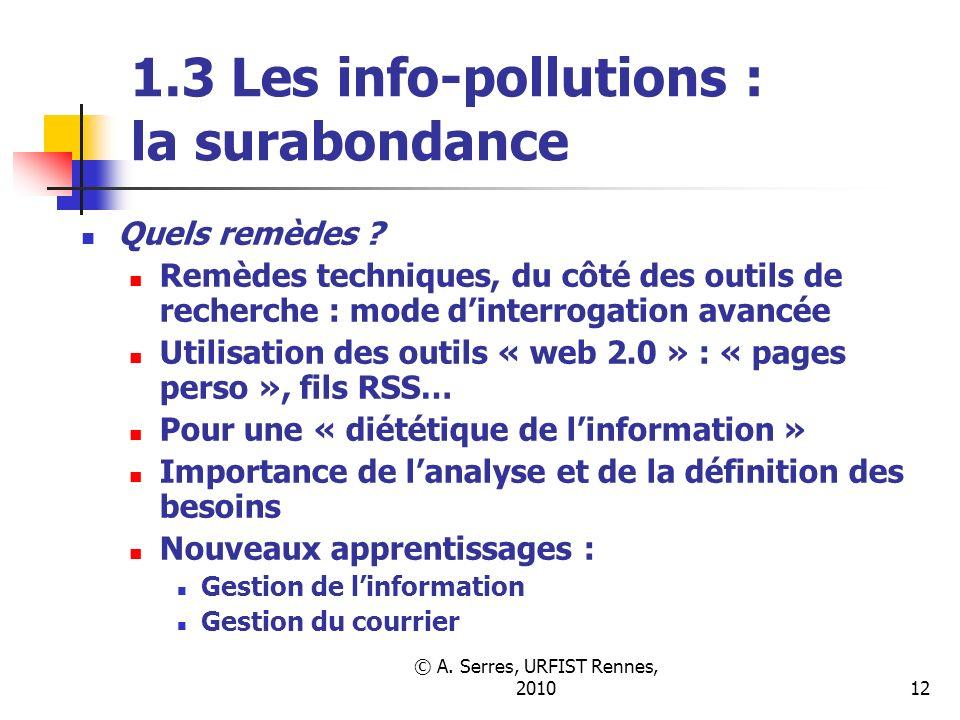 © A. Serres, URFIST Rennes, 201012 1.3 Les info-pollutions : la surabondance Quels remèdes .