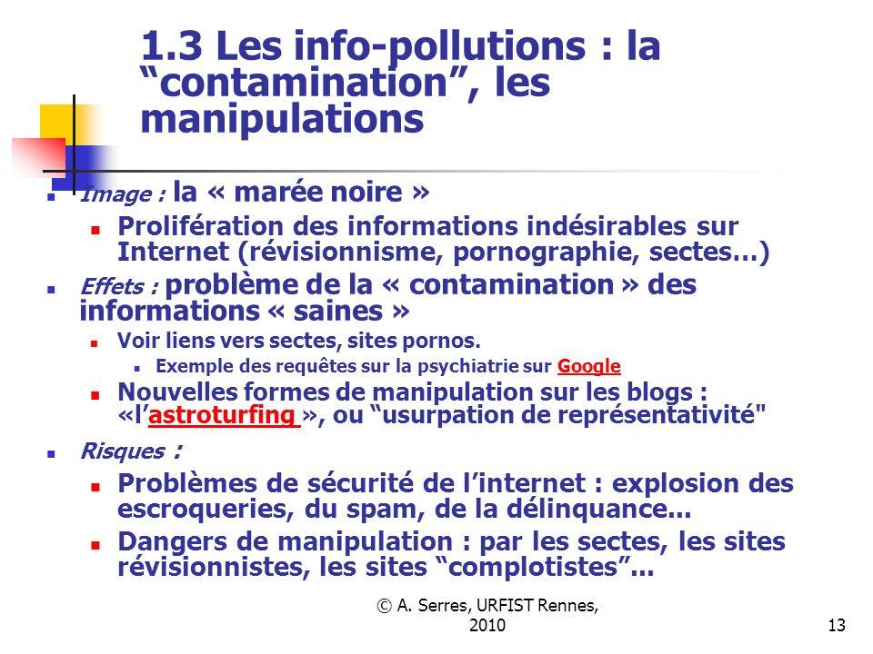 © A. Serres, URFIST Rennes, 201013 1.3 Les info-pollutions : la contamination, les manipulations Image : la « marée noire » Prolifération des informat