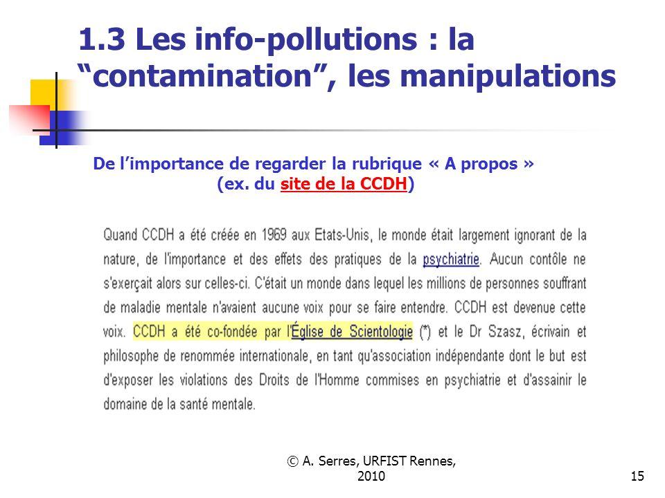 © A. Serres, URFIST Rennes, 201015 1.3 Les info-pollutions : la contamination, les manipulations De limportance de regarder la rubrique « A propos » (