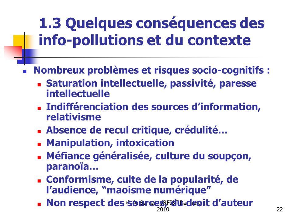 © A. Serres, URFIST Rennes, 201022 1.3 Quelques conséquences des info-pollutions et du contexte Nombreux problèmes et risques socio-cognitifs : Satura