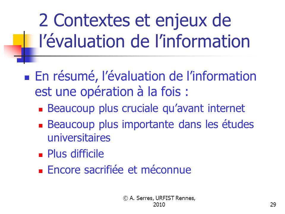 © A. Serres, URFIST Rennes, 201029 2 Contextes et enjeux de lévaluation de linformation En résumé, lévaluation de linformation est une opération à la