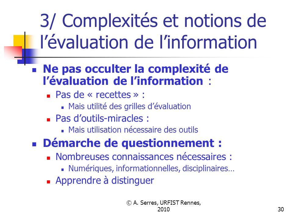 © A. Serres, URFIST Rennes, 201030 3/ Complexités et notions de lévaluation de linformation Ne pas occulter la complexité de lévaluation de linformati