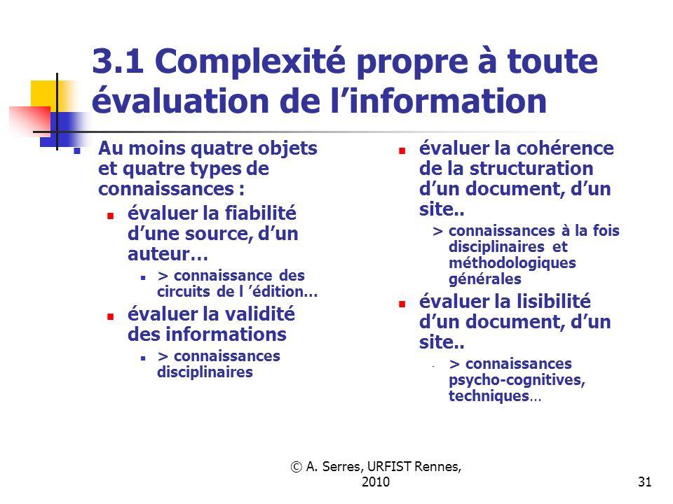 © A. Serres, URFIST Rennes, 201031 3.1 Complexité propre à toute évaluation de linformation évaluer la cohérence de la structuration dun document, dun
