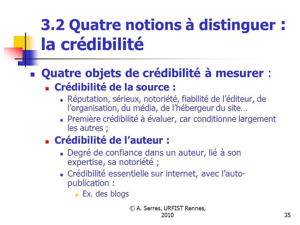 © A. Serres, URFIST Rennes, 201035 3.2 Quatre notions à distinguer : la crédibilité Quatre objets de crédibilité à mesurer : Crédibilité de la source