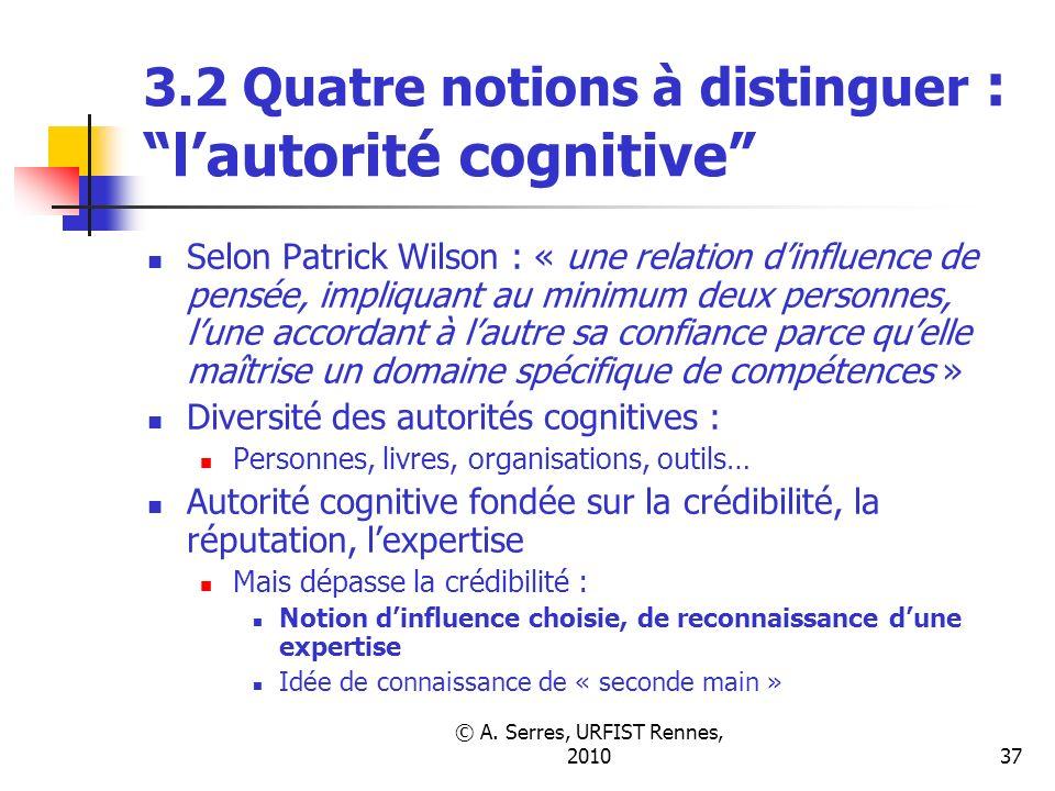 © A. Serres, URFIST Rennes, 201037 3.2 Quatre notions à distinguer : lautorité cognitive Selon Patrick Wilson : « une relation dinfluence de pensée, i