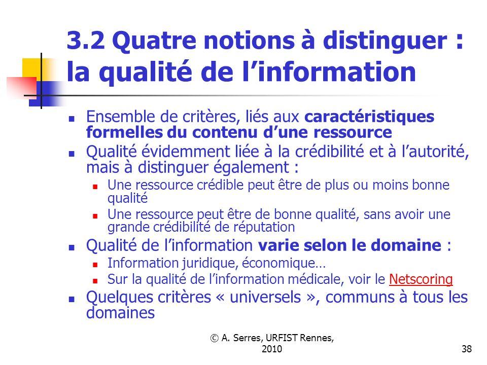 © A. Serres, URFIST Rennes, 201038 3.2 Quatre notions à distinguer : la qualité de linformation Ensemble de critères, liés aux caractéristiques formel
