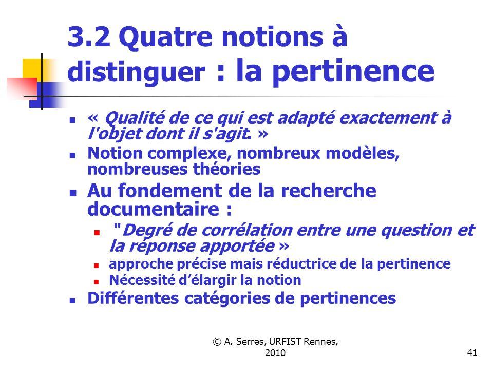 © A. Serres, URFIST Rennes, 201041 3.2 Quatre notions à distinguer : la pertinence « Qualité de ce qui est adapté exactement à l'objet dont il s'agit.