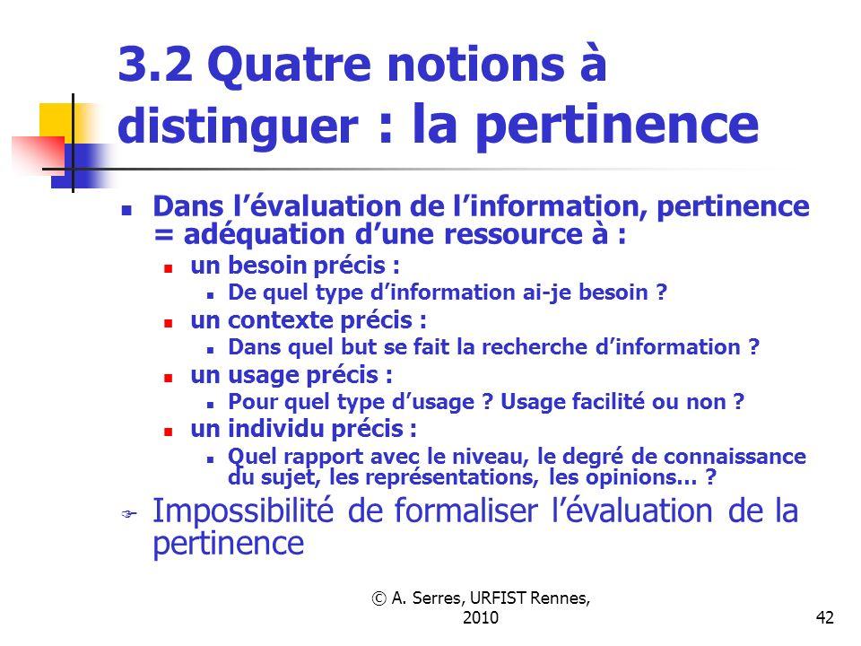 © A. Serres, URFIST Rennes, 201042 3.2 Quatre notions à distinguer : la pertinence Dans lévaluation de linformation, pertinence = adéquation dune ress