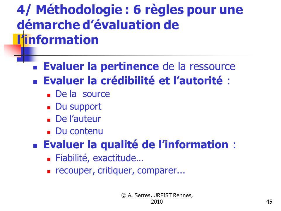 © A. Serres, URFIST Rennes, 201045 4/ Méthodologie : 6 règles pour une démarche dévaluation de linformation Evaluer la pertinence de la ressource Eval