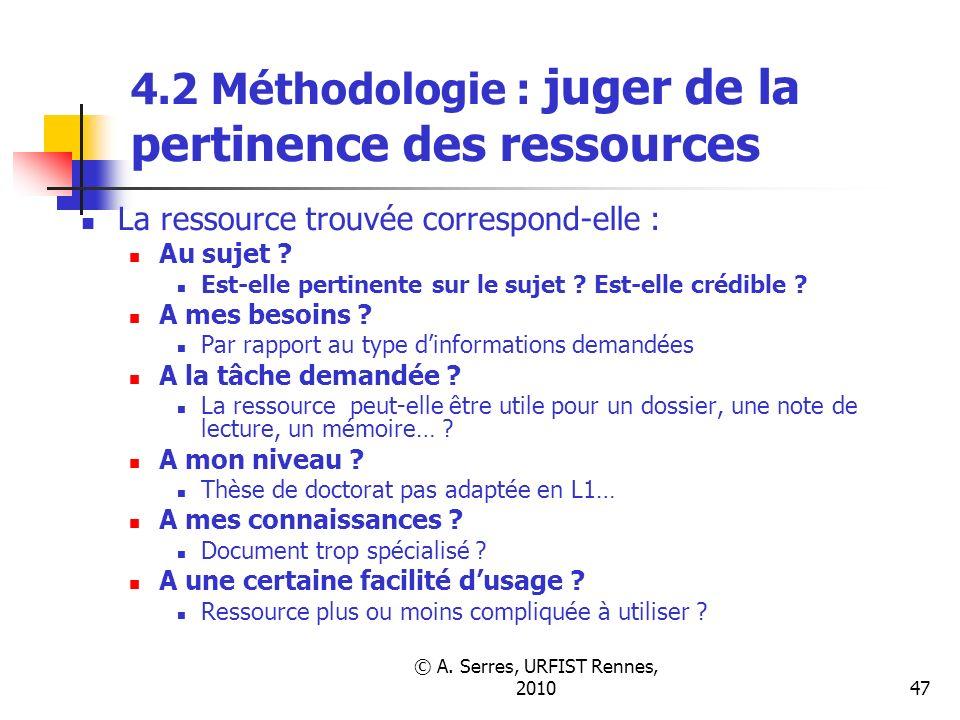 © A. Serres, URFIST Rennes, 201047 4.2 Méthodologie : juger de la pertinence des ressources La ressource trouvée correspond-elle : Au sujet ? Est-elle