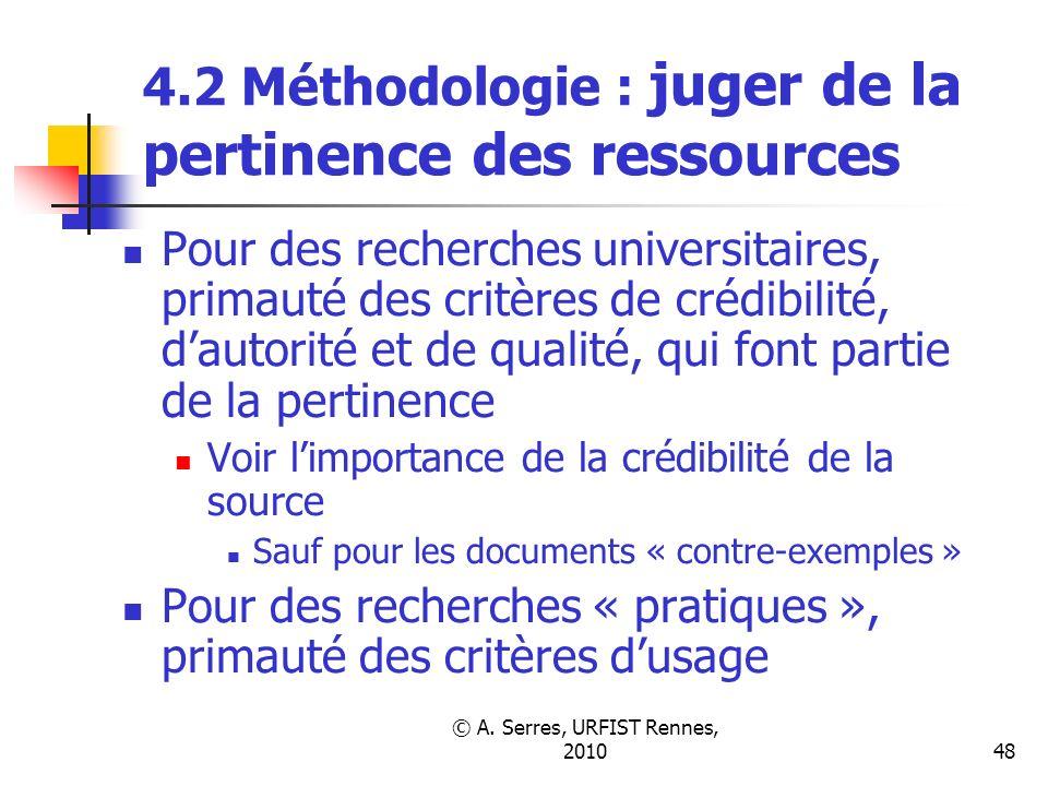 © A. Serres, URFIST Rennes, 201048 4.2 Méthodologie : juger de la pertinence des ressources Pour des recherches universitaires, primauté des critères
