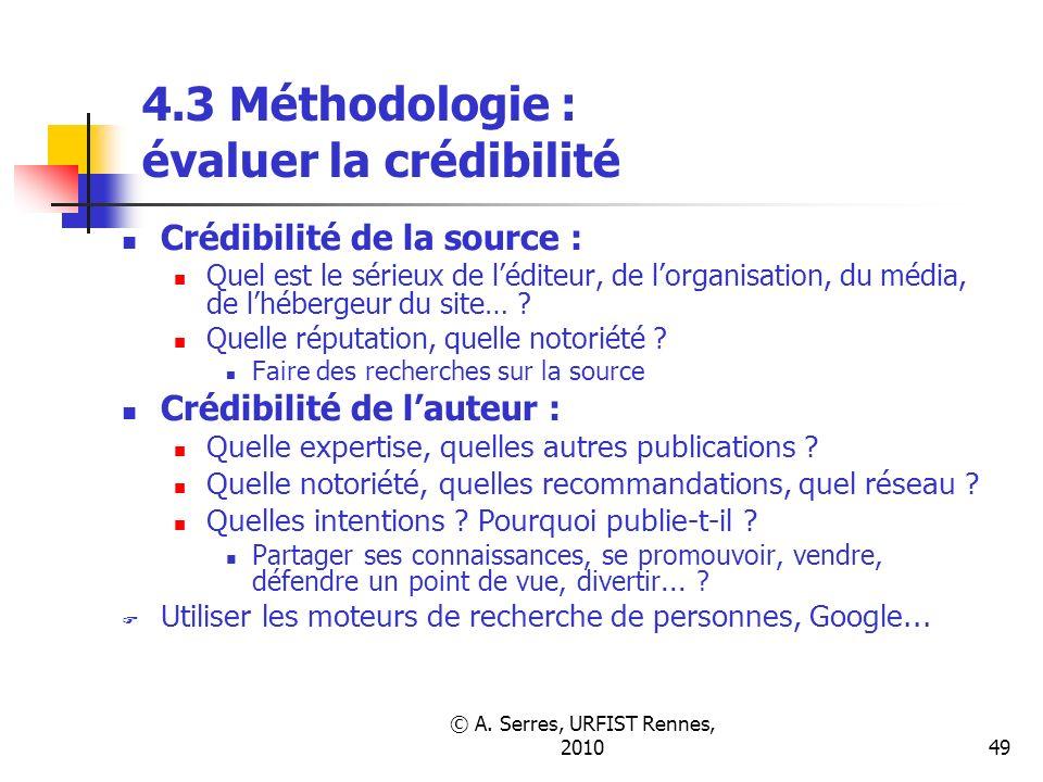 © A. Serres, URFIST Rennes, 201049 4.3 Méthodologie : évaluer la crédibilité Crédibilité de la source : Quel est le sérieux de léditeur, de lorganisat