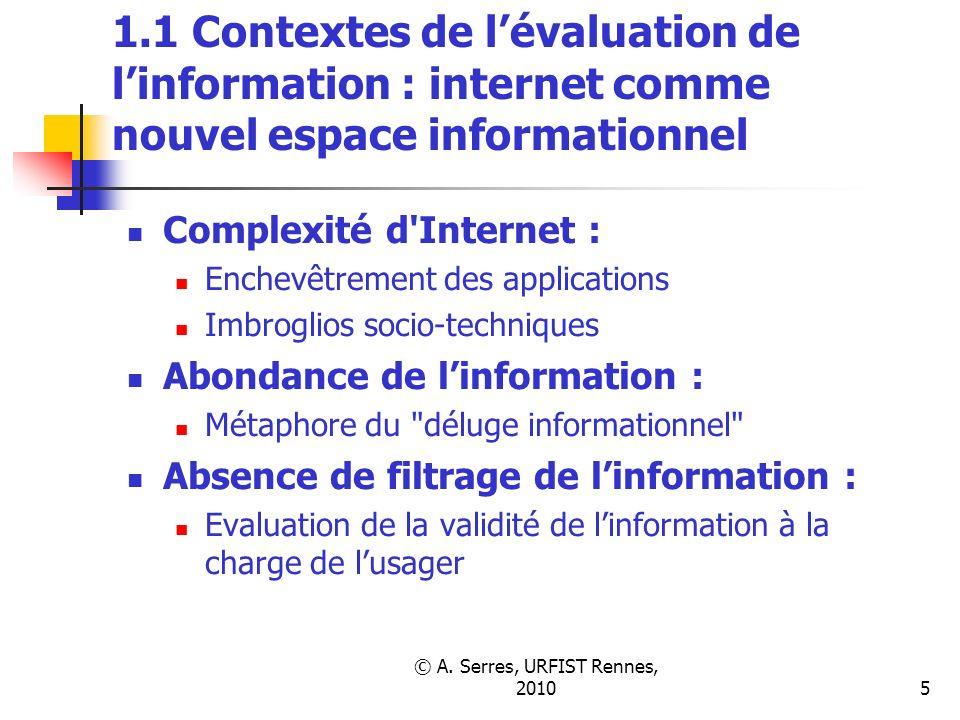 © A. Serres, URFIST Rennes, 20105 1.1 Contextes de lévaluation de linformation : internet comme nouvel espace informationnel Complexité d'Internet : E