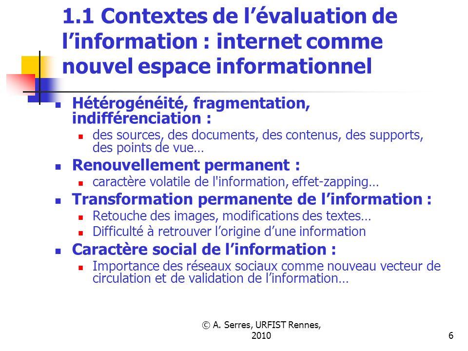 © A. Serres, URFIST Rennes, 20106 1.1 Contextes de lévaluation de linformation : internet comme nouvel espace informationnel Hétérogénéité, fragmentat