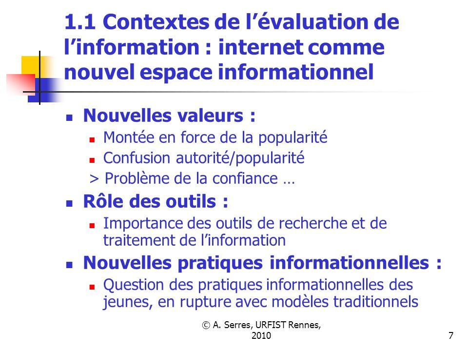 © A. Serres, URFIST Rennes, 20107 1.1 Contextes de lévaluation de linformation : internet comme nouvel espace informationnel Nouvelles valeurs : Monté