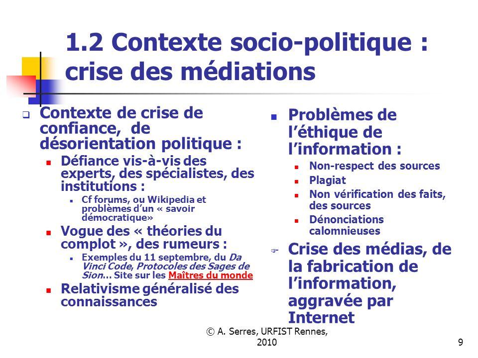 © A. Serres, URFIST Rennes, 20109 1.2 Contexte socio-politique : crise des médiations Contexte de crise de confiance, de désorientation politique : Dé