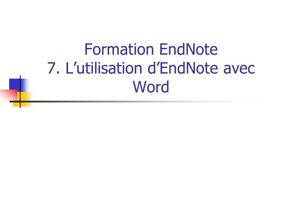 Formation EndNote 7. Lutilisation dEndNote avec Word