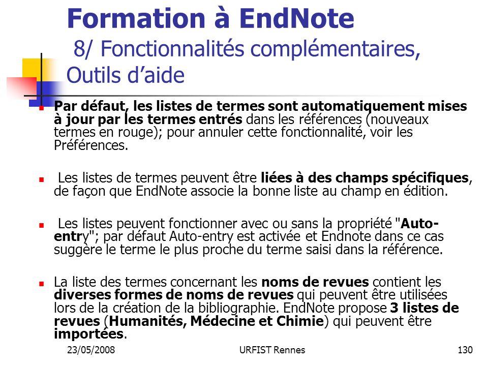 23/05/2008URFIST Rennes130 Formation à EndNote 8/ Fonctionnalités complémentaires, Outils daide Par défaut, les listes de termes sont automatiquement mises à jour par les termes entrés dans les références (nouveaux termes en rouge); pour annuler cette fonctionnalité, voir les Préférences.