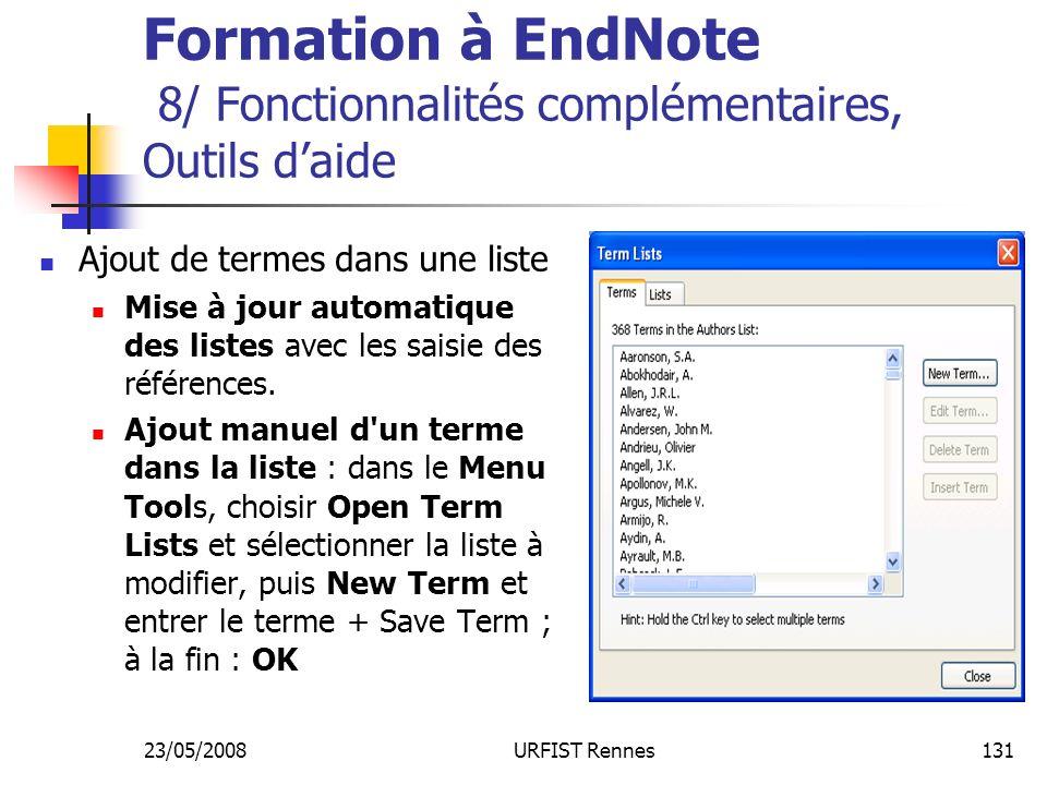 23/05/2008URFIST Rennes131 Formation à EndNote 8/ Fonctionnalités complémentaires, Outils daide Ajout de termes dans une liste Mise à jour automatique des listes avec les saisie des références.