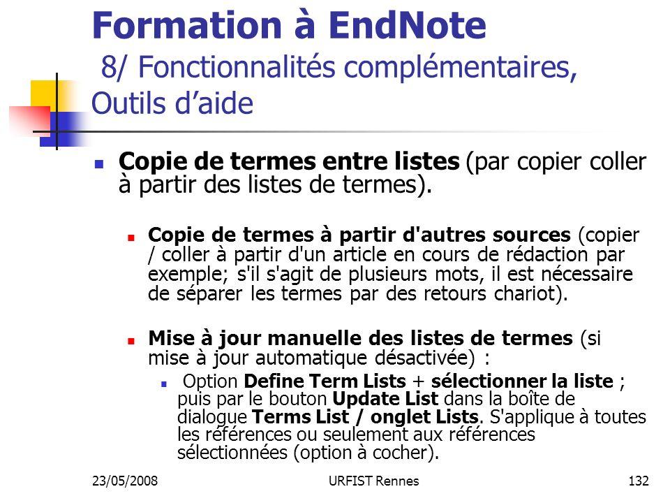 23/05/2008URFIST Rennes132 Formation à EndNote 8/ Fonctionnalités complémentaires, Outils daide Copie de termes entre listes (par copier coller à partir des listes de termes).