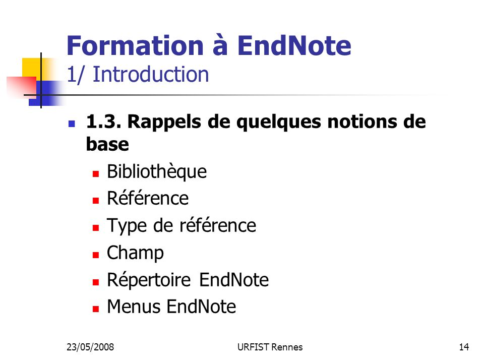 23/05/2008URFIST Rennes14 Formation à EndNote 1/ Introduction 1.3.