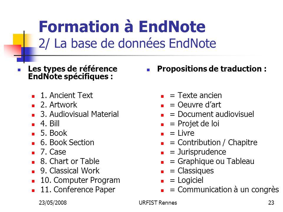 23/05/2008URFIST Rennes23 Formation à EndNote 2/ La base de données EndNote Les types de référence EndNote spécifiques : 1.