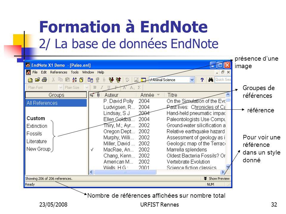 23/05/2008URFIST Rennes32 Formation à EndNote 2/ La base de données EndNote présence dune image référence Pour voir une référence dans un style donné Nombre de références affichées sur nombre total Groupes de références