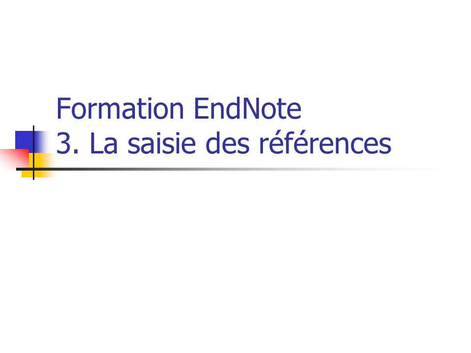 Formation EndNote 3. La saisie des références