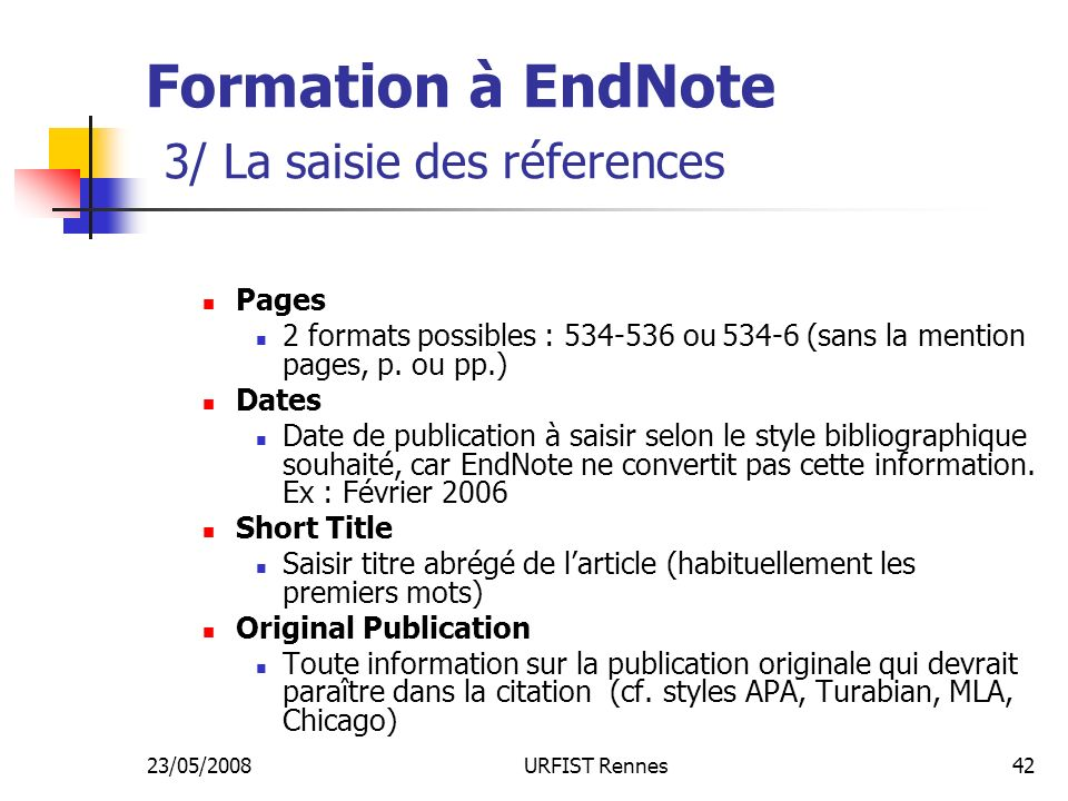 23/05/2008URFIST Rennes42 Formation à EndNote 3/ La saisie des réferences Pages 2 formats possibles : ou (sans la mention pages, p.
