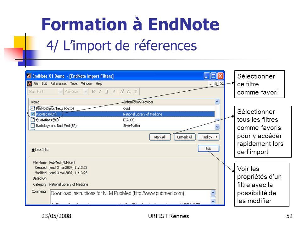 23/05/2008URFIST Rennes52 Formation à EndNote 4/ Limport de réferences Sélectionner tous les filtres comme favoris pour y accéder rapidement lors de limport Voir les propriétés dun filtre avec la possibilité de les modifier Sélectionner ce filtre comme favori