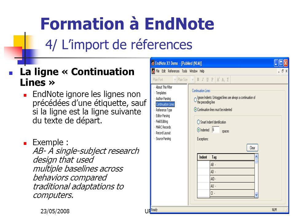 23/05/2008URFIST Rennes59 Formation à EndNote 4/ Limport de réferences La ligne « Continuation Lines » EndNote ignore les lignes non précédées dune étiquette, sauf si la ligne est la ligne suivante du texte de départ.