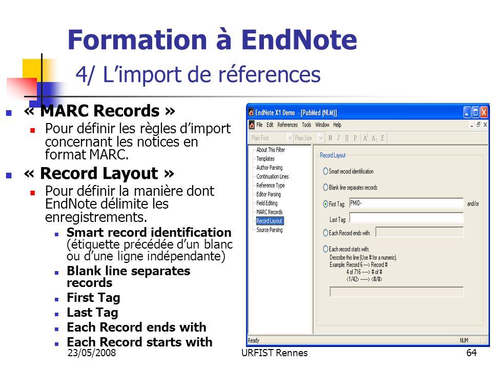 23/05/2008URFIST Rennes64 Formation à EndNote 4/ Limport de réferences « MARC Records » Pour définir les règles dimport concernant les notices en format MARC.