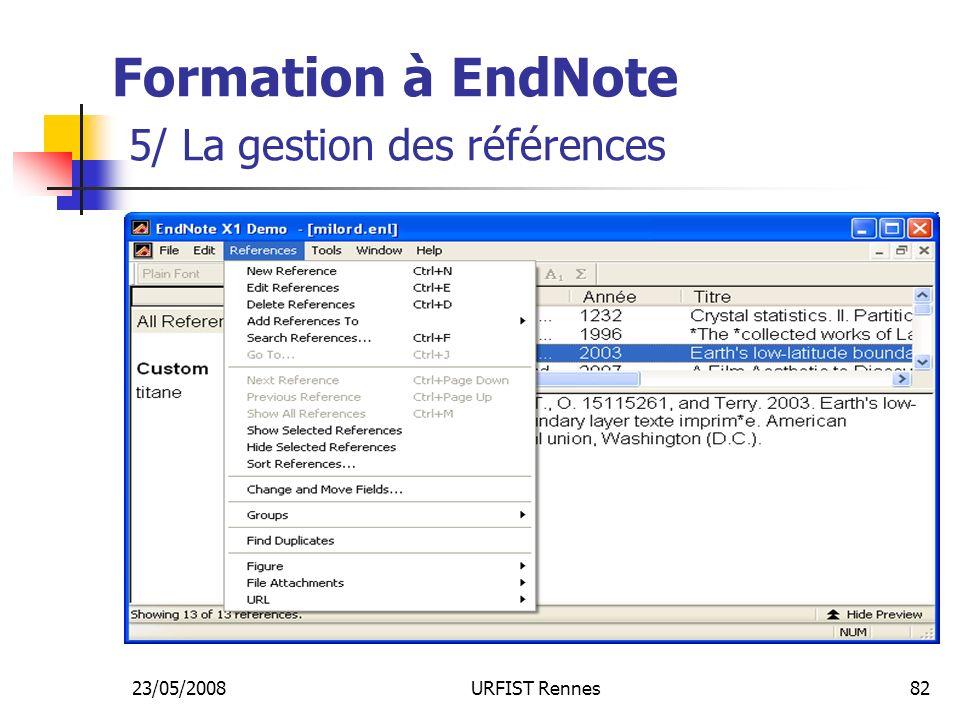 23/05/2008URFIST Rennes82 Formation à EndNote 5/ La gestion des références