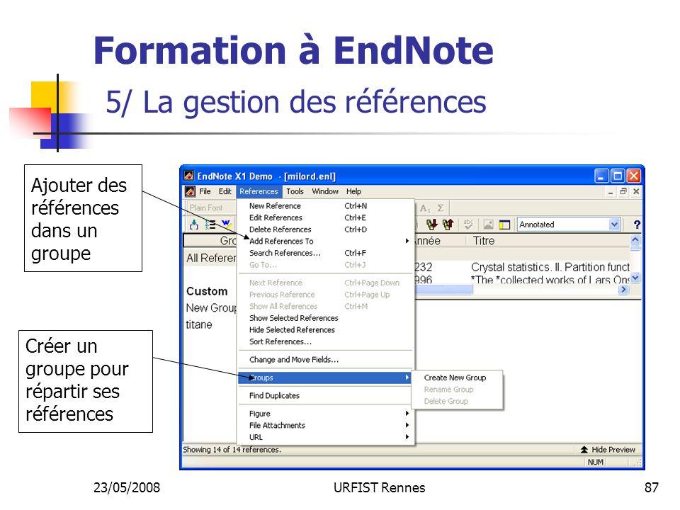 23/05/2008URFIST Rennes87 Formation à EndNote 5/ La gestion des références Créer un groupe pour répartir ses références Ajouter des références dans un groupe