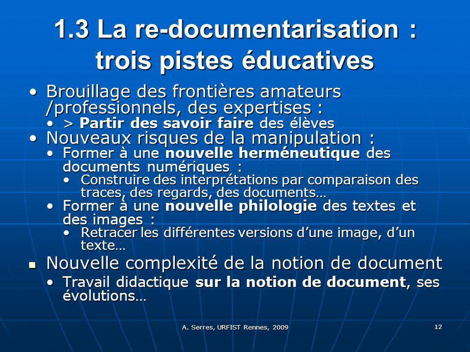 A. Serres, URFIST Rennes, 2009 12 1.3 La re-documentarisation : trois pistes éducatives Brouillage des frontières amateurs /professionnels, des expert