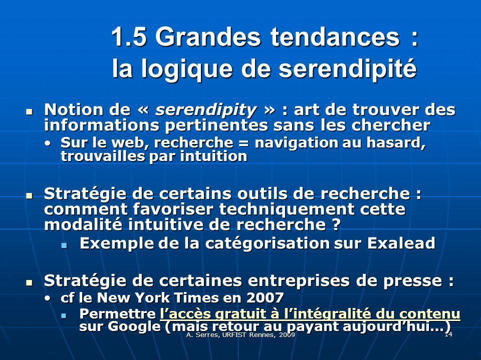 A. Serres, URFIST Rennes, 2009 14 1.5 Grandes tendances : la logique de serendipité Notion de « serendipity » : art de trouver des informations pertin