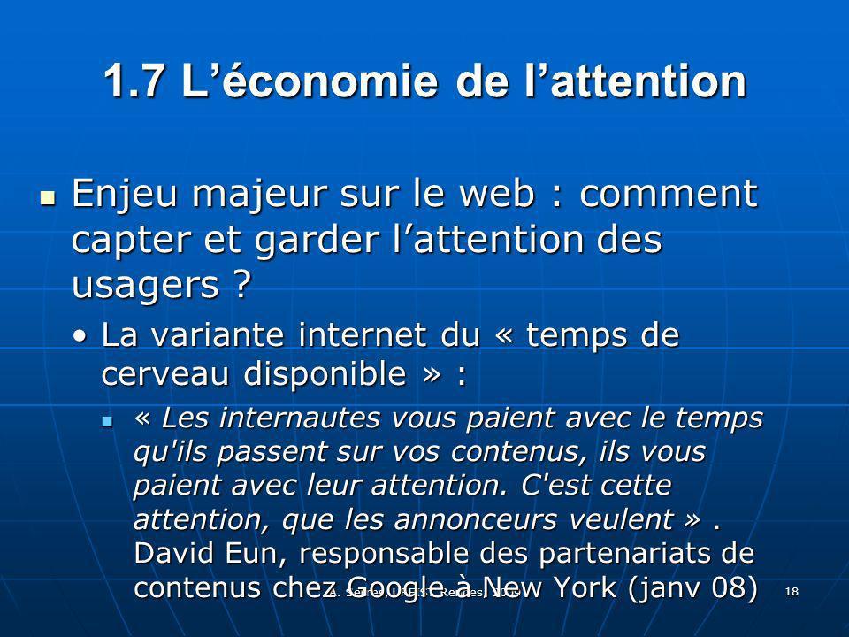 A. Serres, URFIST Rennes, 2009 18 1.7 Léconomie de lattention Enjeu majeur sur le web : comment capter et garder lattention des usagers ? Enjeu majeur