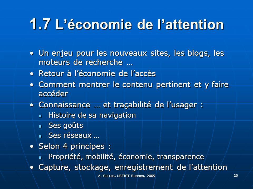 A. Serres, URFIST Rennes, 2009 20 1.7 Léconomie de lattention Un enjeu pour les nouveaux sites, les blogs, les moteurs de recherche …Un enjeu pour les